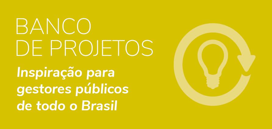 Banco de Projetos - Inspiração para gestores públicos de todo o Brasil